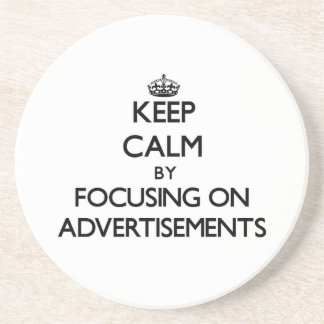 Keep Calm by focusing on Advertisements Coasters