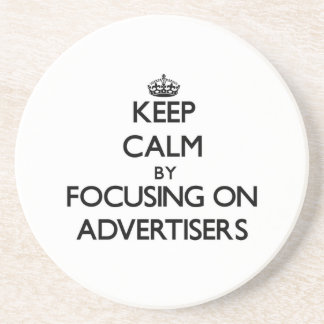 Keep Calm by focusing on Advertisers Drink Coaster