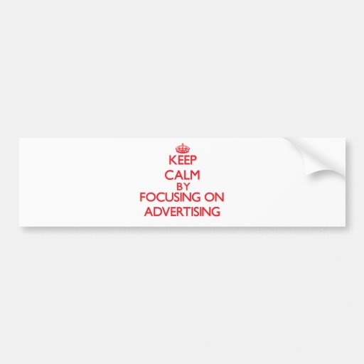 Keep Calm by focusing on Advertising Bumper Stickers