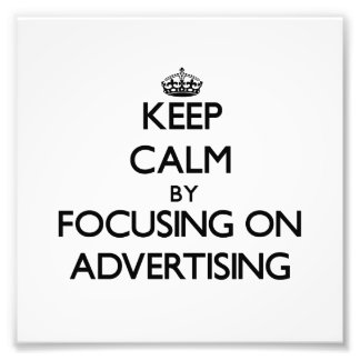 Keep Calm by focusing on Advertising Photo Print