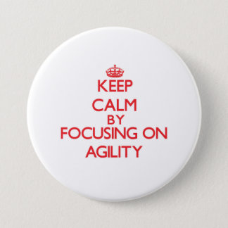 Keep Calm by focusing on Agility 7.5 Cm Round Badge
