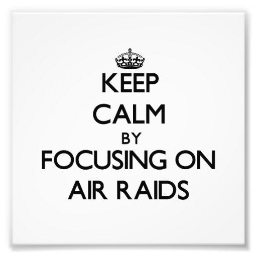 Keep Calm by focusing on Air Raids Art Photo