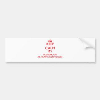 Keep Calm by focusing on Air Traffic Controllers Bumper Sticker