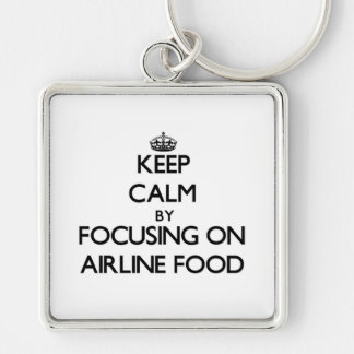 Keep Calm by focusing on Airline Food Key Chain