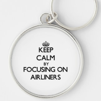 Keep Calm by focusing on Airliners Key Chain
