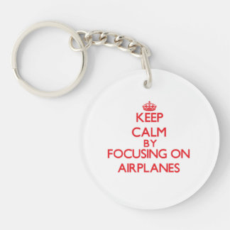 Keep Calm by focusing on Airplanes Single-Sided Round Acrylic Key Ring