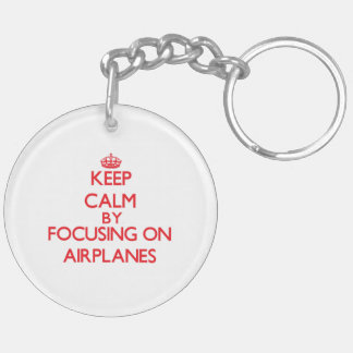 Keep Calm by focusing on Airplanes Double-Sided Round Acrylic Key Ring