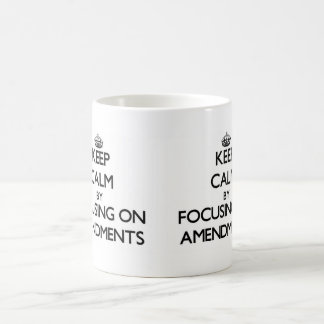 Keep Calm by focusing on Amendments Coffee Mug