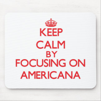 Keep Calm by focusing on Americana Mousepad