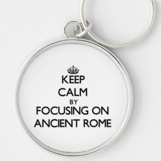 Keep Calm by focusing on Ancient Rome Keychain