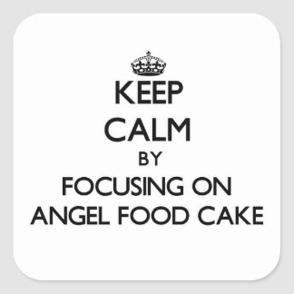 Keep Calm by focusing on Angel Food Cake Square Sticker