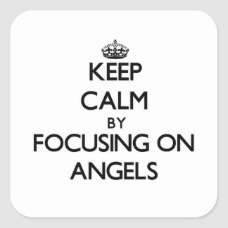Keep Calm by focusing on Angels Square Sticker