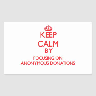 Keep Calm by focusing on Anonymous Donations Rectangular Stickers