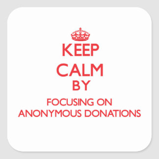 Keep Calm by focusing on Anonymous Donations Sticker