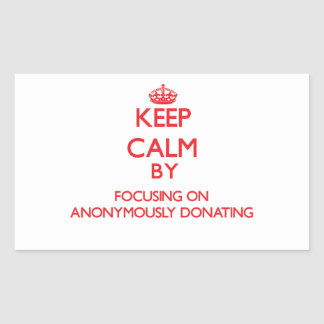 Keep Calm by focusing on Anonymously Donating Sticker