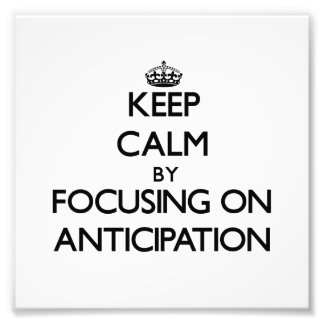 Keep Calm by focusing on Anticipation Photograph