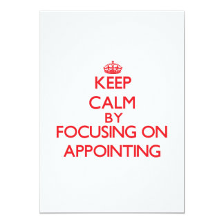 """Keep Calm by focusing on Appointing 5"""" X 7"""" Invitation Card"""
