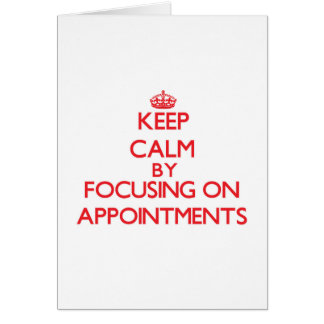 Keep Calm by focusing on Appointments Greeting Card