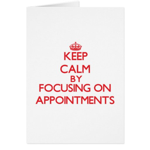 Keep Calm by focusing on Appointments Cards