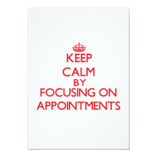 """Keep Calm by focusing on Appointments 5"""" X 7"""" Invitation Card"""
