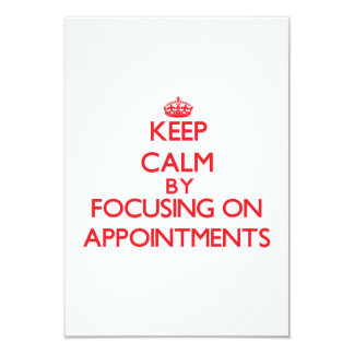 """Keep Calm by focusing on Appointments 3.5"""" X 5"""" Invitation Card"""
