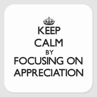 Keep Calm by focusing on Appreciation Square Sticker