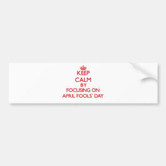 Keep Calm by focusing on April Fools Day Bumper Sticker