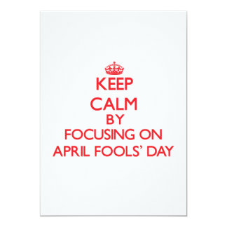 """Keep Calm by focusing on April Fools' Day 5"""" X 7"""" Invitation Card"""