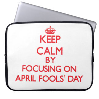 Keep Calm by focusing on April Fools Day Computer Sleeve