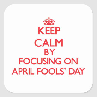 Keep Calm by focusing on April Fools' Day Square Sticker