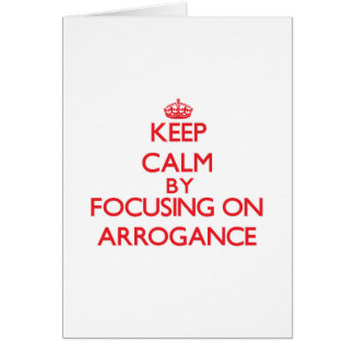 Keep Calm by focusing on Arrogance Greeting Card