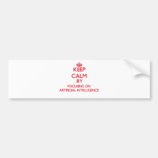 Keep Calm by focusing on Artificial Intelligence Bumper Stickers