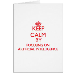 Keep Calm by focusing on Artificial Intelligence Greeting Card