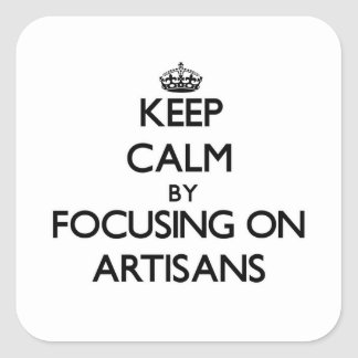 Keep Calm by focusing on Artisans Stickers
