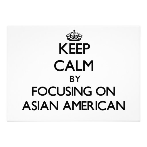 Keep Calm by focusing on Asian-American Announcement