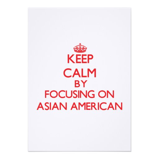 Keep Calm by focusing on Asian-American Personalized Invitation