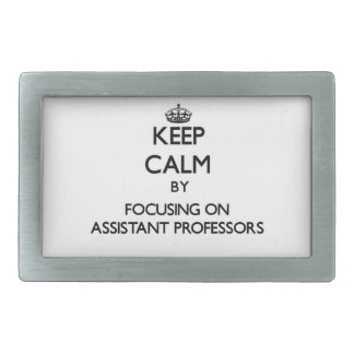Keep Calm by focusing on Assistant Professors Rectangular Belt Buckle