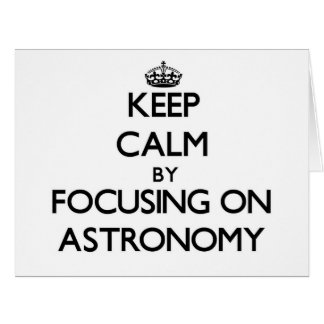 Keep Calm by focusing on Astronomy Card