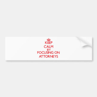 Keep Calm by focusing on Attorneys Bumper Stickers