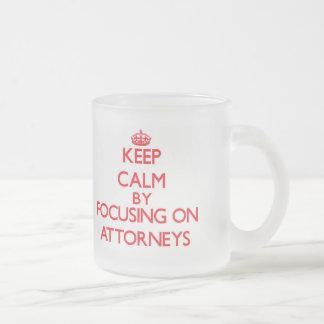 Keep Calm by focusing on Attorneys Mug