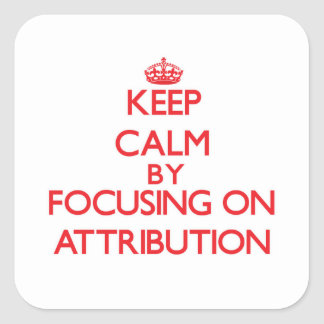 Keep Calm by focusing on Attribution Square Sticker