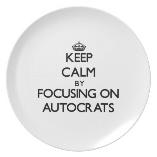 Keep Calm by focusing on Autocrats Plates