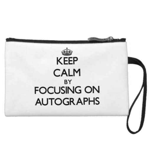 Keep Calm by focusing on Autographs Wristlet Clutches