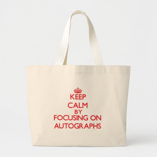Keep Calm by focusing on Autographs Tote Bags