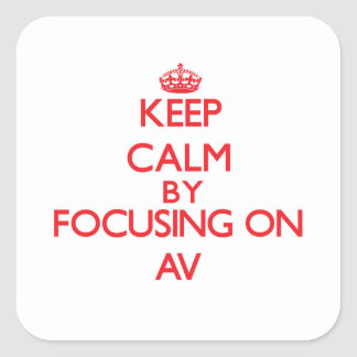 Keep Calm by focusing on Av Square Sticker