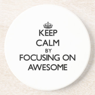 Keep Calm by focusing on Awesome Beverage Coasters