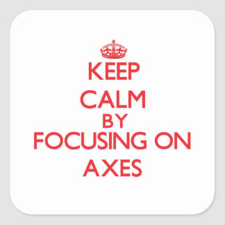 Keep Calm by focusing on Axes Square Sticker