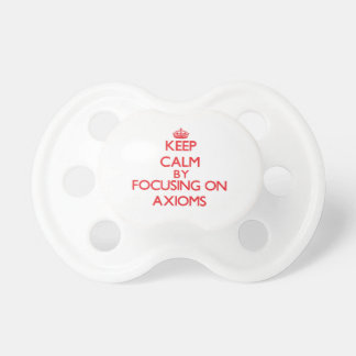 Keep Calm by focusing on Axioms Baby Pacifiers
