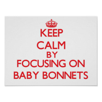 Keep Calm by focusing on Baby Bonnets Posters