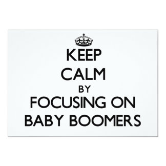 """Keep Calm by focusing on Baby Boomers 5"""" X 7"""" Invitation Card"""
